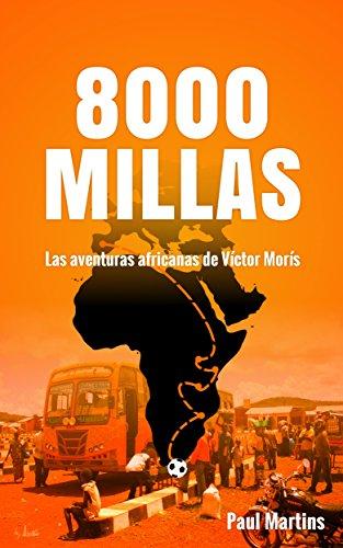 8000 MILLAS: Las aventuras africanas de Víctor Morís (Spanish Edition) by [Martins