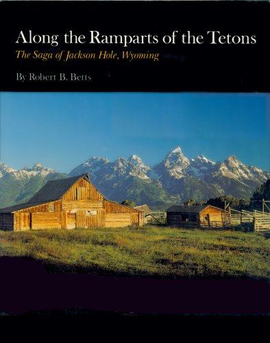 Along the Ramparts of the Tetons: The Saga of Jackson Hole, Wyoming ()