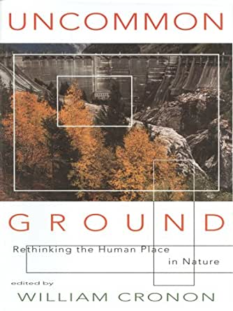 William Cronon Uncommon Ground Rethinking The Human Place In Nature