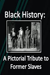 Black History: A Pictorial Tribute to Former Slaves Paperback