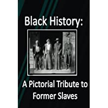 Black History: A Pictorial Tribute to Former Slaves
