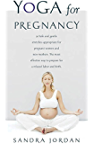 Yoga for Pregnancy: Ninety-Two Safe, Gentle Stretches Appropriate for Pregnant Women & New Mothers