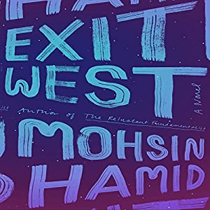 Exit West: A Novel Audiobook by Mohsin Hamid Narrated by Mohsin Hamid
