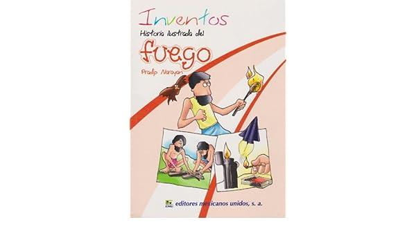 Inventos. Historia ilustrada del fuego (Spanish Edition): Pradip Narayan: 9786071409522: Amazon.com: Books