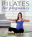 Pilates for Pregnancy: The Ultimate Exercise Guide to See You Through Pregnancy and Beyond