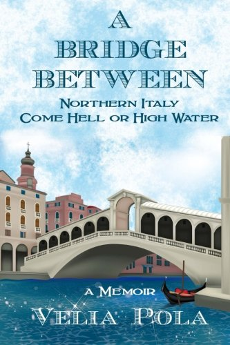 A Bridge Between: Northern Italy Come Hell or High Water pdf epub