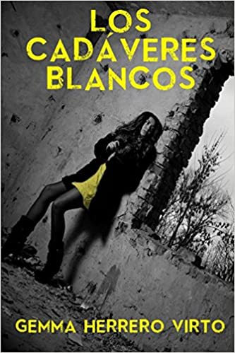 Los cadáveres blancos (Spanish Edition): Gemma Herrero Virto: 9781980825142: Amazon.com: Books