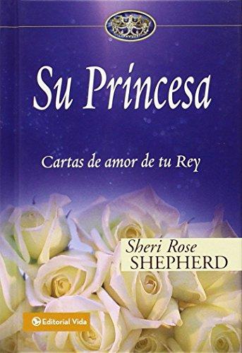 Su Princesa: Cartas de amor de tu Rey (Su Princesa Serie) (Spanish Edition) [Sheri Rose Shepherd] (Tapa Dura)