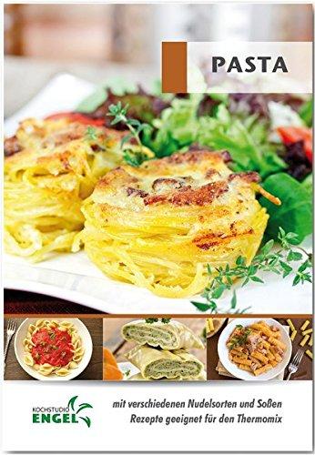 Pasta - Rezepte geeignet für den Thermomix: mit verschiedenen Nudelsorten und Soßen