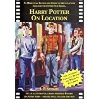 Harry Potter on Location: An Unofficial Review and Guide to the Locations Used for the Entire Film Series Including Fantastic Beasts and Where to Find Them