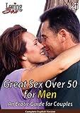 Loving Sex: Great Sex Over 50 For Men