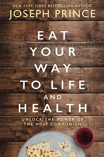 Eat Your Way to Life and Health: Unlock the Power of the Holy Communion (Life Health)