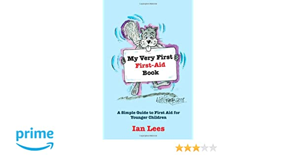 My very first first aid book a simple guide to first aid for my very first first aid book a simple guide to first aid for younger children ian lees 0884368837382 amazon books fandeluxe Gallery