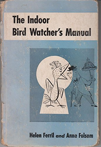 Indoor Bird Watcher'S Manual by Anne Folsom and Helen Ferril