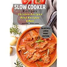 Slow Cooker Recipes: Chicken Recipes - Beef Recipes - & More (Slow Cooker - Large Print Book 3)