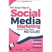 Social Media Marketing - when you have NO CLUE!: Youtube, Instagram, Pinterest, Twitter, Facebook (Beginner Internet...