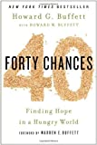 40 Chances: Finding Hope in a Hungry World by Buffett, Howard G (2013) Hardcover