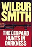 The Leopard Hunts in Darkness, Wilbur Smith, 0385187378