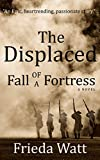 The Displaced: Fall of a Fortress — A Classic Historical Fiction Novel — Volume 1