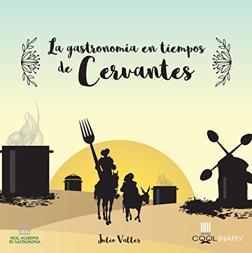 La gastronomía en tiempos de Cervantes (Coolinary Books) (Spanish Edition) by Julio Valles