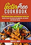 The Lectin Free Cookbook: 2018 Ultimate Quick and Delicious Lectin Free Recipes to Help You Reduce Inflammation, Lose Weight and Prevent Disease