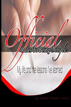 Official Rules to Being Single (My Life and the Lesson's I've Learned Book 1) by [Goins, A'Esha]