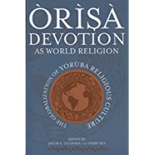 Òrìsà Devotion as World Religion: The Globalization of Yorùbá Religious Culture