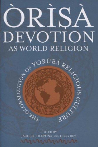 Download Òrìsà Devotion as World Religion: The Globalization of Yorùbá Religious Culture PDF