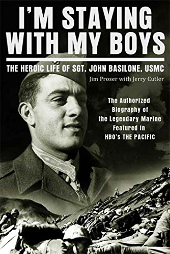 I'm Staying with My Boys: The Heroic Life of Sgt. John Basilone, USMC