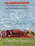 Imaginations: Fun Relaxation Stories and Meditations for Kids (Volume 1)