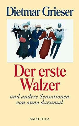 Der erste Walzer: und andere Sensationen von anno dazumal (German Edition)