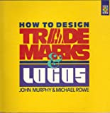 How to Design Trademarks and Logos, Murphy, John A. and Rowe, Michael, 0891344004