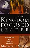 The Kingdom Focused Leader: Seeking God at Work In You, Through You, and Around You