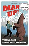 Man Up!: The Real Man's Book of Manly Knowledge