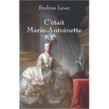 C'ÉTAIT MARIE-ANTOINETTE  : LOUIS XIV / MARIE-ANTOINETTE