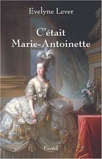 C'était Marie-Antoinette par Lever