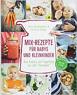 Mix Rezepte Fur Babys Und Kleinkinder Brei Beikost Und