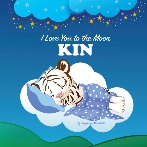 Download I Love You to the Moon, Kin: Bedtime Story & Personalized Book (Bedtime Stories, Goodnight Poems, Bedtime Stories for Kids, Personalized Books, Personalized Gifts) ebook