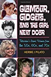 Glamour, Gidgets, and the Girl Next Door: Television's Iconic Women from the 50s, 60s, and 70s