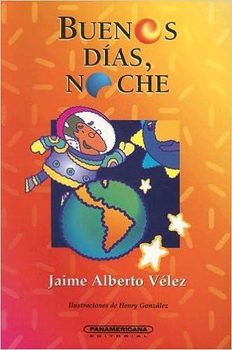Buenos Dias Noche/Good Morning Nite Literatura Juvenil Panamericana Editorial: Amazon.es: Jaime A. Velez: Libros