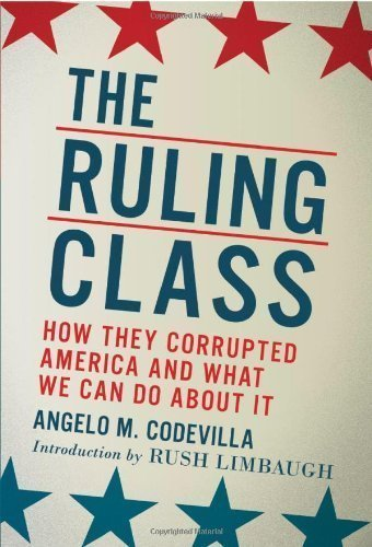 The Ruling Class: How They Corrupted America and What We Can Do About It by Codevilla, Angelo M. (9/12/2010)