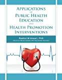 Applications of Public Health Education and Health Promotion Interventions, Rashid Ansari, 1466926821