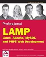 Professional LAMP : Linux, Apache, MySQL and PHP Web Development Front Cover