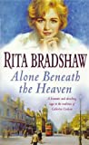 Front cover for the book Alone Beneath the Heaven by Rita Bradshaw