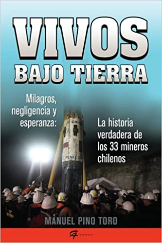 Vivos bajo tierra (Buried Alive): La historia verdadera de los 33 mineros chilenos (The True Story of the 33 Chilean Miners) (Spanish Edition): Manuel ...