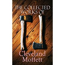 The Collected Works of Cleveland Moffett: The Mysterious Card & Its Sequel, Through the Wall, American Exchange Bank Robbery, Possessed, The Conquest of America…