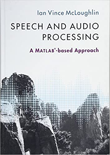 Speech and Audio Processing: A MATLAB®-based Approach: Ian Vince