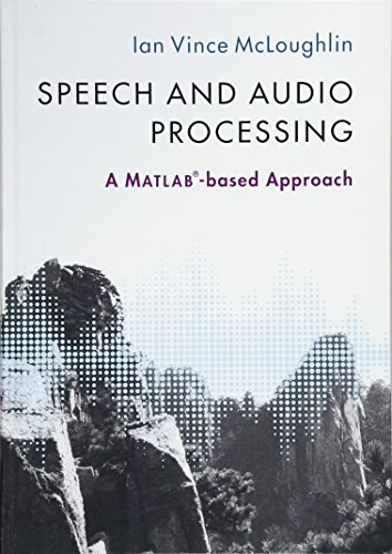 Speech and Audio Processing: A MATLAB®-based Approach by Ian Vince McLoughlin