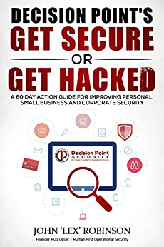 Get Secure or Get Hacked: A 60 Day Action Guide for Improving Personal, Small Business and Corporate Security