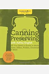 Homemade Living: Canning & Preserving with Ashley English: All You Need to Know to Make Jams, Jellies, Pickles, Chutneys & More Hardcover